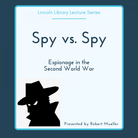 Lincoln Library Lecture Series presents Spy vs. Spy: Espionage in the Second World War, presented by Robert Mueller