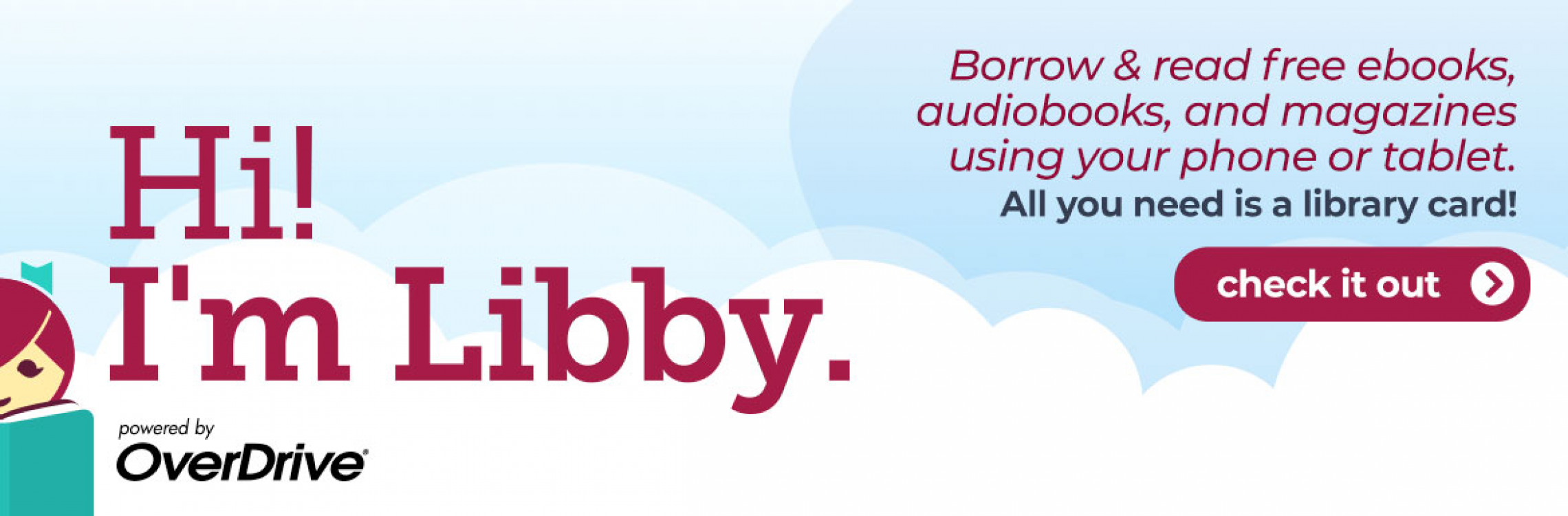 "Libby graphic slide with text: ""Hi! i'm Libby. Powered by OverDrive. Borrow and read free ebooks, audiobooks, and magazines using your phone or tablet. All you need is a library card! Check it out."